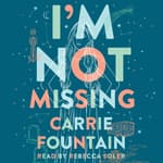 I'm Not Missing by  Carrie Fountain audiobook
