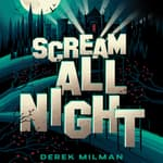 Scream All Night by  Derek Milman audiobook