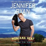 Montana Heat: True to You by  Jennifer Ryan audiobook
