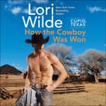 Cupid, Texas: How the Cowboy Was Won by  Lori Wilde audiobook