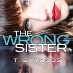 The Wrong Sister by  T. E. Woods audiobook