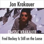 Fred Beckey Is Still On the Loose by  Jon Krakauer audiobook