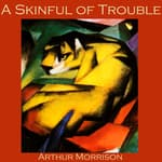 A Skinful of Trouble by  Arthur Morrison audiobook