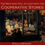 The Man who Fell in Love With The Cooperative Stores by  Stella Benson audiobook