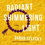 Radiant Shimmering Light by  Sarah Selecky audiobook