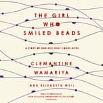 The Girl Who Smiled Beads by  Clemantine Wamariya audiobook