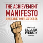 The Achievement Manifesto by  Dr. Larry Iverson audiobook