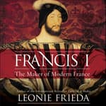 Francis I by  Leonie Frieda audiobook