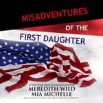 Misadventures of the First Daughter by  Mia Michelle audiobook