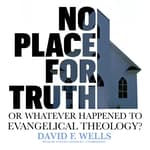 No Place for Truth by  David F. Wells audiobook