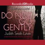 Do Not Go Gently by  Judith Smith-Levin audiobook