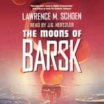 The Moons of Barsk by  Lawrence M. Schoen audiobook