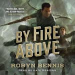 By Fire Above by  Robyn Bennis audiobook