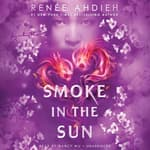 Smoke in the Sun by  Renée Ahdieh audiobook