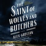 The Saint of Wolves and Butchers by  Alex Grecian audiobook