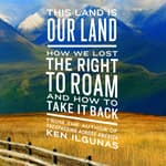 This Land Is Our Land by  Ken Ilgunas audiobook