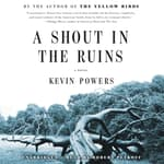 A Shout in the Ruins by  Kevin Powers audiobook