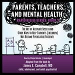 Parents, Teachers, and Mental Health by  James E. Campbell MD audiobook