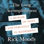 The Long Accomplishment by  Rick Moody audiobook