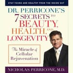 Dr. Perricone's 7 Secrets to Beauty, Health and Longevity by  Nicholas Perricone MD audiobook
