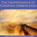 The Disappearance of Crispina Umberleigh by  Hector Hugh Munro audiobook