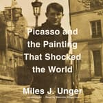 Picasso and the Painting That Shocked the World by  Miles J. Unger audiobook