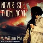 Never See Them Again by  M. William Phelps audiobook