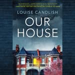 Our House by  Louise Candlish audiobook