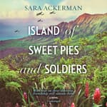 Island of Sweet Pies and Soldiers by  Sara Ackerman audiobook
