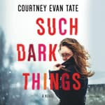 Such Dark Things by  Courtney Evan Tate audiobook