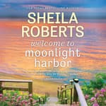 Welcome to Moonlight Harbor by  Sheila Roberts audiobook