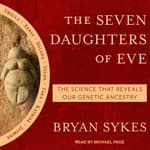 The Seven Daughters of Eve by  Bryan Sykes audiobook