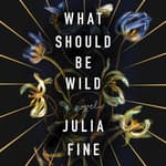 What Should Be Wild by  Julia Fine audiobook