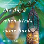 The Days When Birds Come Back by  Deborah Reed audiobook
