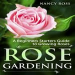 Rose Gardening by  Nancy Ross audiobook