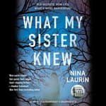 What My Sister Knew by  Nina Laurin audiobook