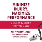 Minimize Injury, Maximize Performance by  Dr. Tommy John audiobook