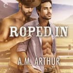 Roped In by  A. M. Arthur audiobook