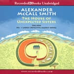 The House of Unexpected Sisters by  Alexander McCall Smith audiobook