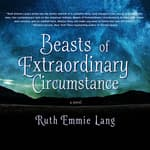 Beasts of Extraordinary Circumstance by  Ruth Emmie Lang audiobook