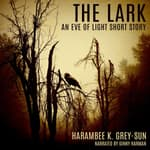 The Lark by  Harambee K. Grey-Sun audiobook