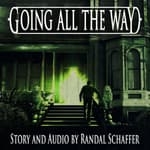 Going All the Way by  Randal Schaffer audiobook