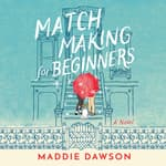 Matchmaking for Beginners by  Maddie Dawson audiobook