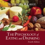 The Psychology of Eating and Drinking Fourth Edition by  Alexandra W. Logue audiobook