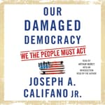 Our Damaged Democracy by  Joseph A. Califano  Jr. audiobook