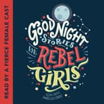 Good Night Stories for Rebel Girls by  Elena Favilli audiobook