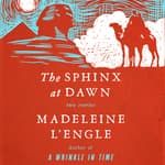 The Sphinx at Dawn by  Madeleine L'Engle audiobook