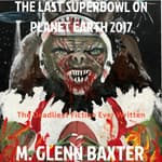 The Last Superbowl on Planet Earth 2017 by  M. Glenn Baxter audiobook