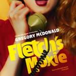 Fletch's Moxie by  Gregory Mcdonald audiobook