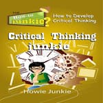 Critical Thinking Junkie by  Howie Junkie audiobook